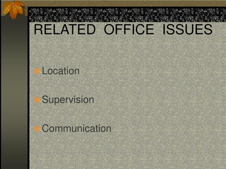 RELATED  OFFICE  ISSUES