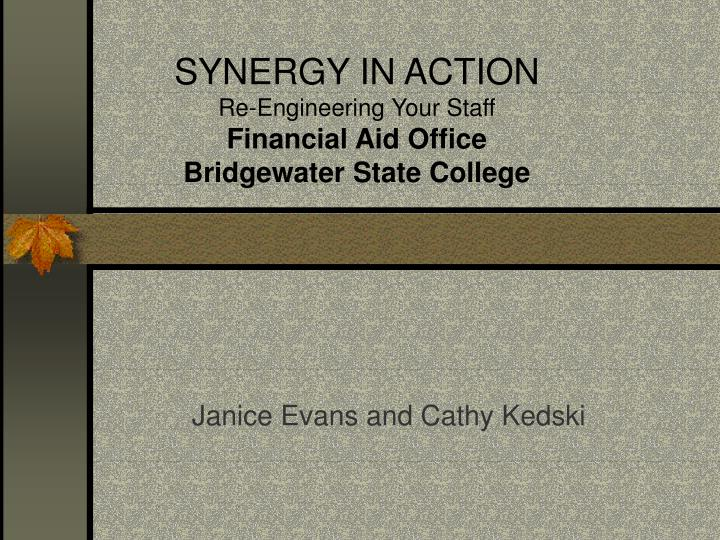 Synergy in action re engineering your staff financial aid office bridgewater state college