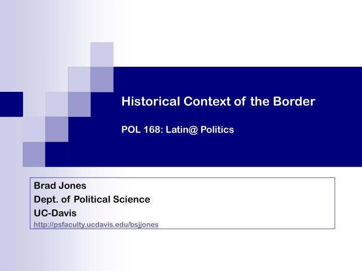 Historical context of the border pol 168 latin@ politics
