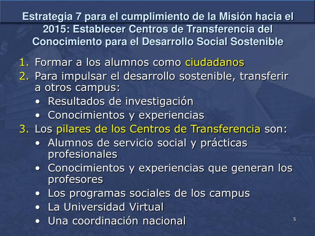 Estrategia 7 para el cumplimiento de la Misión hacia el 2015: Establecer Centros de Transferencia del Conocimiento para el Desarrollo Social Sostenible