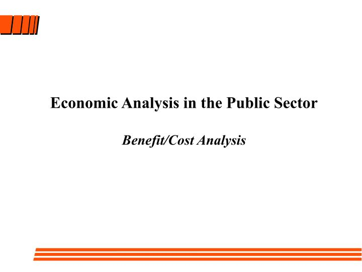 Economic analysis in the public sector benefit cost analysis