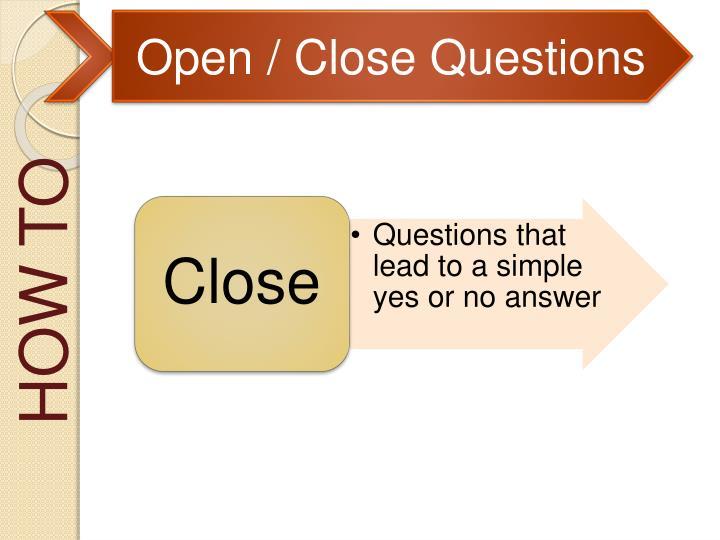Open / Close Questions