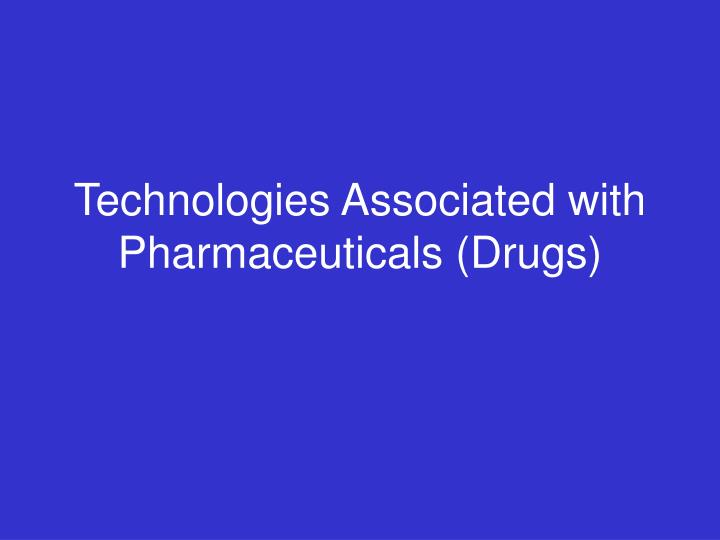 Technologies associated with pharmaceuticals drugs