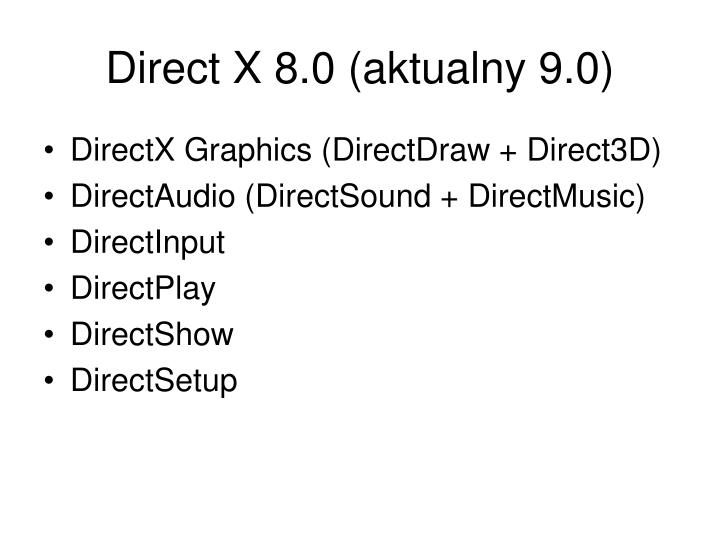 Direct X 8.0 (aktualny 9.0)