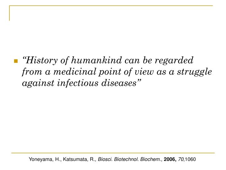 """History of humankind can be regarded from a medicinal point of view as a struggle against infecti..."