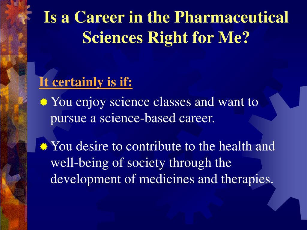 Is a Career in the Pharmaceutical Sciences Right for Me?
