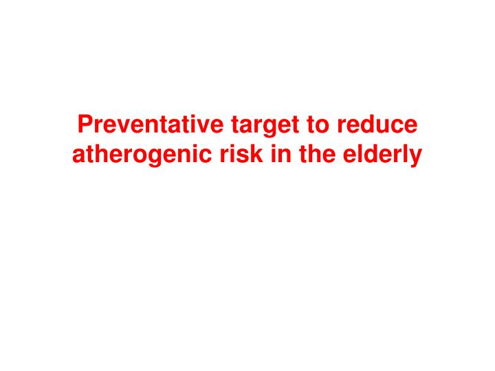 Preventative target to reduce atherogenic risk in the elderly