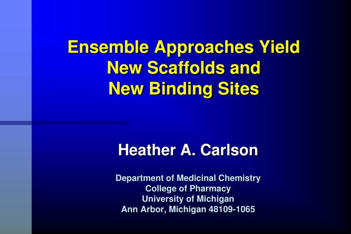 Ensemble approaches yield new scaffolds and new binding sites