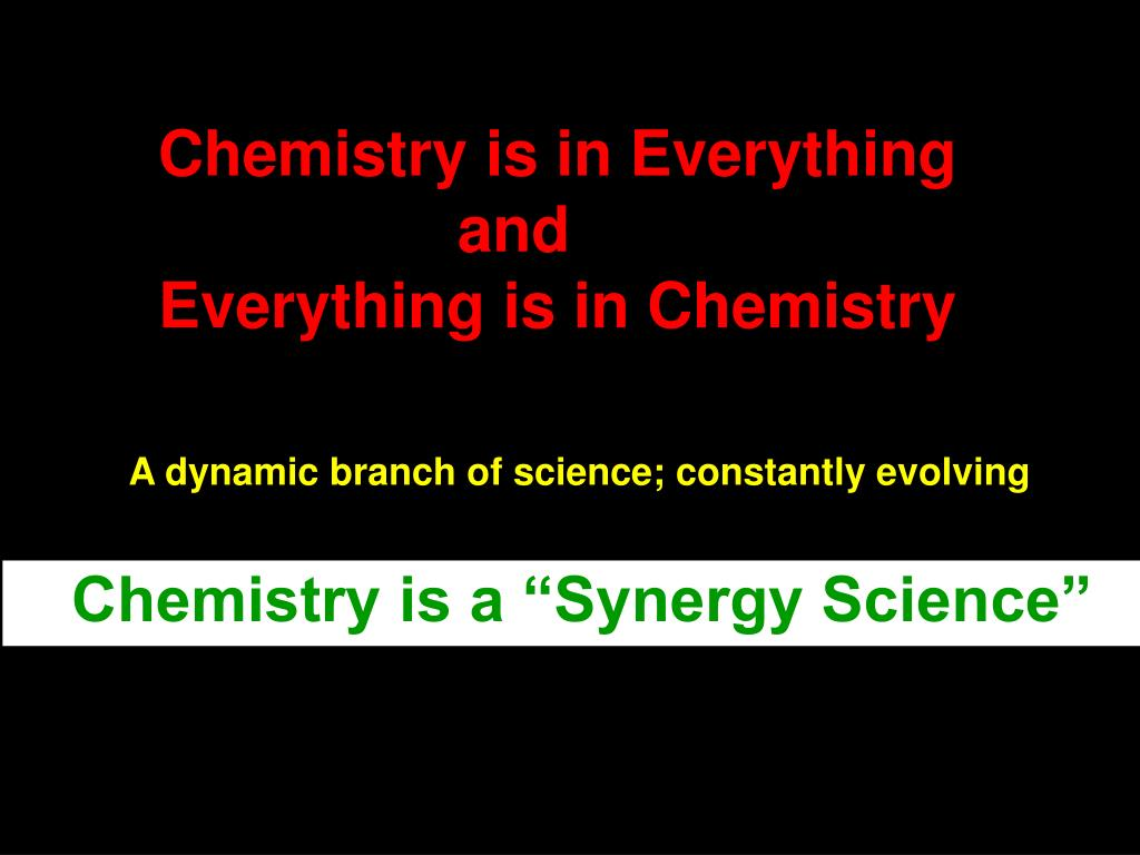 Chemistry is in Everything