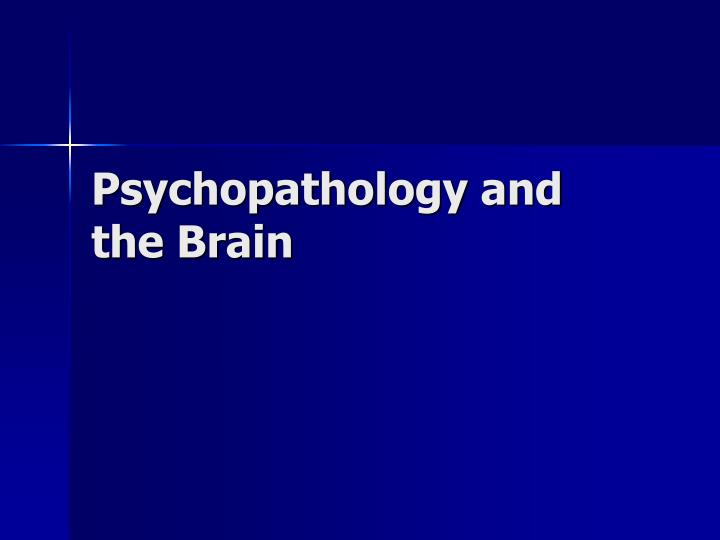 Psychopathology and the brain l.jpg