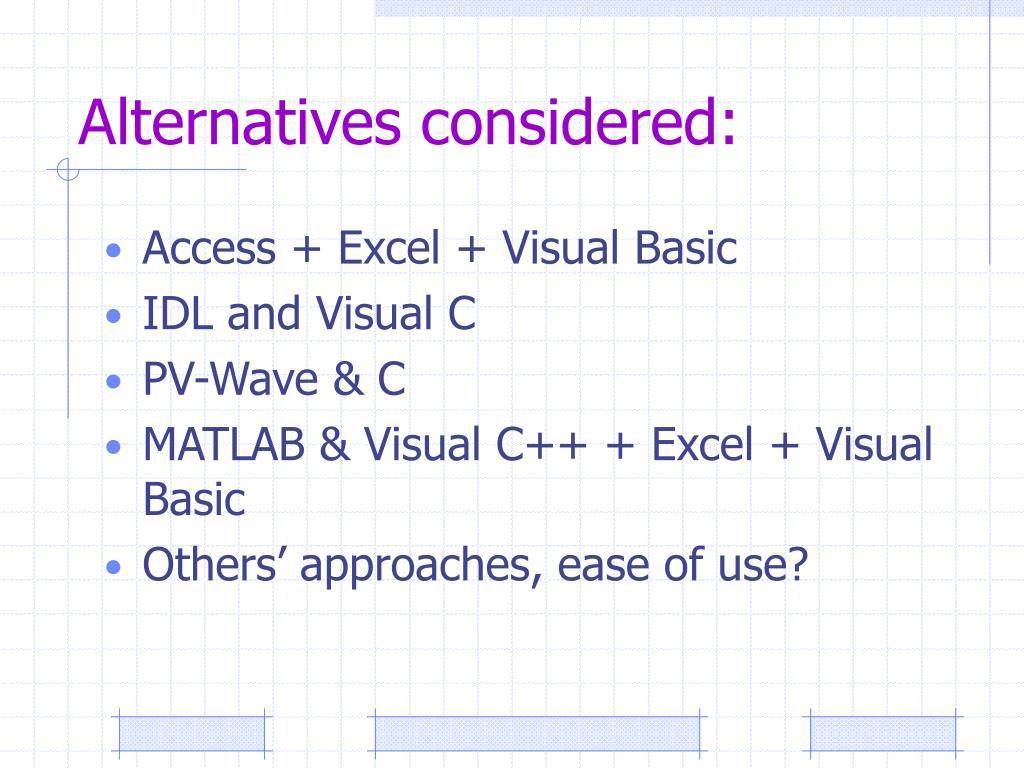 Alternatives considered: