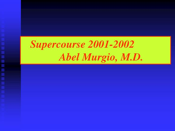 Supercourse 2001 2002 abel murgio m d