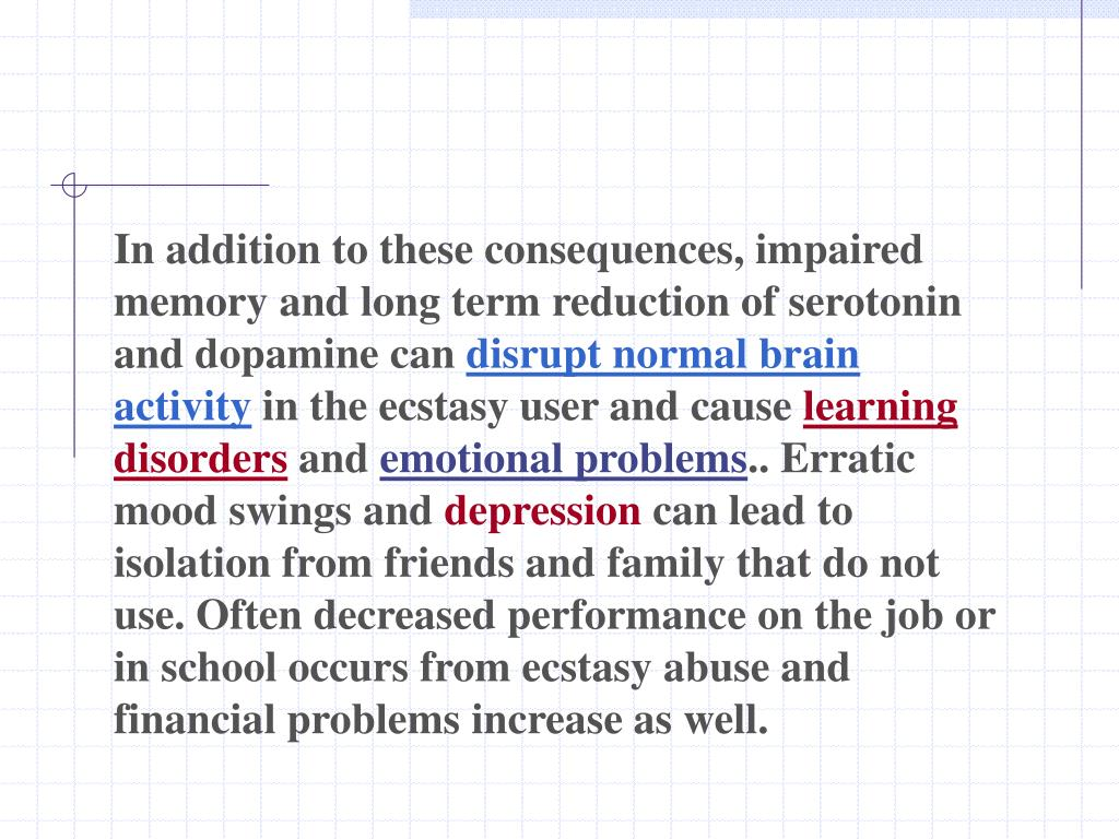 In addition to these consequences, impaired memory and long term reduction of serotonin and dopamine can
