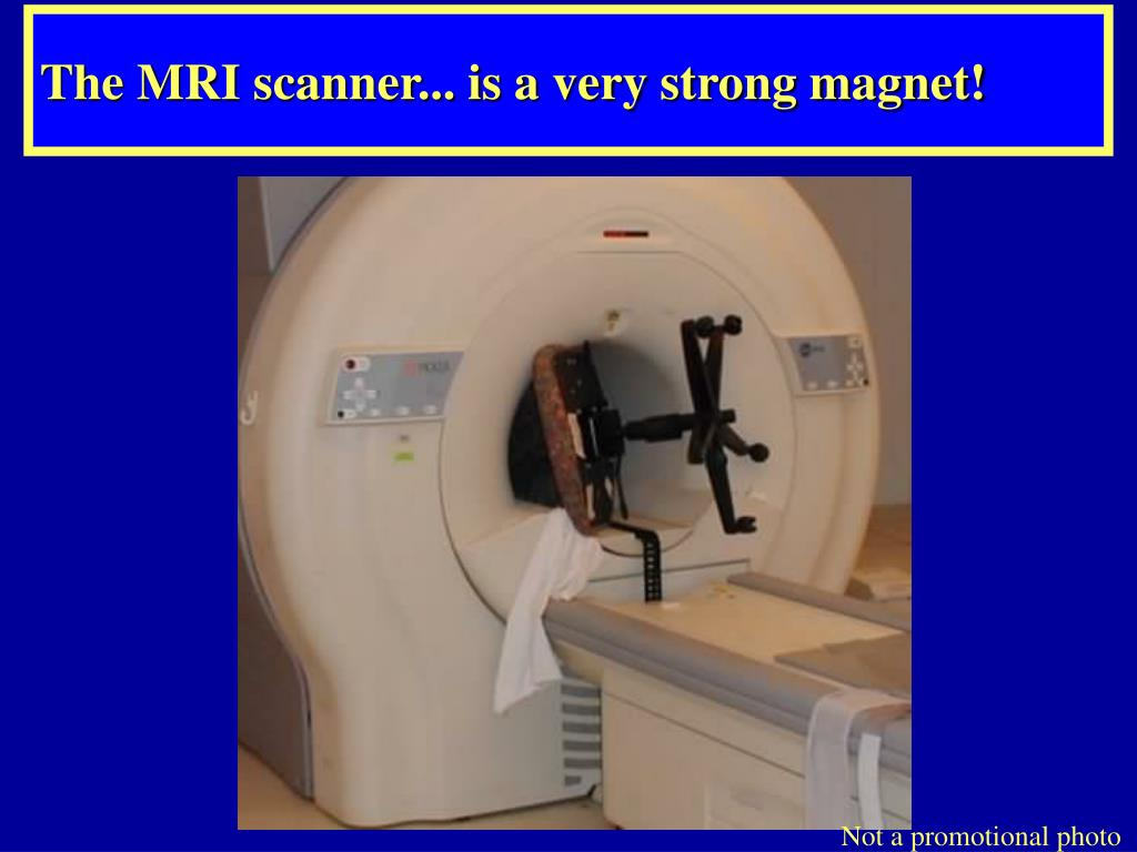 The MRI scanner... is a very strong magnet!