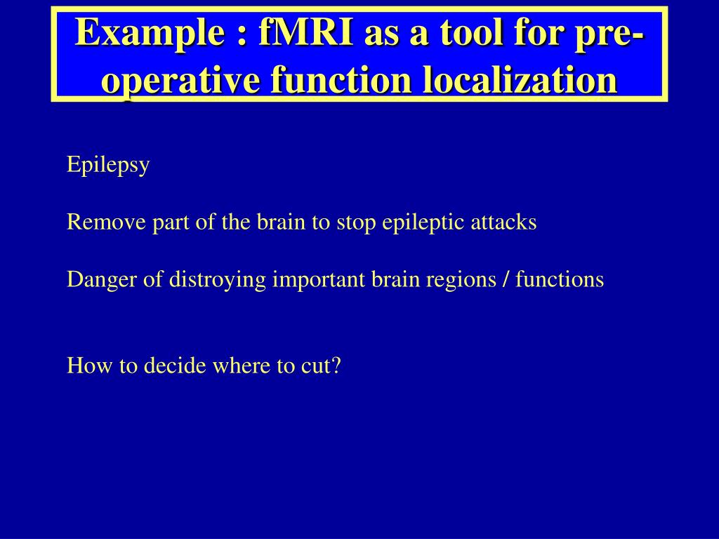 Example : fMRI as a tool for pre-operative function localization
