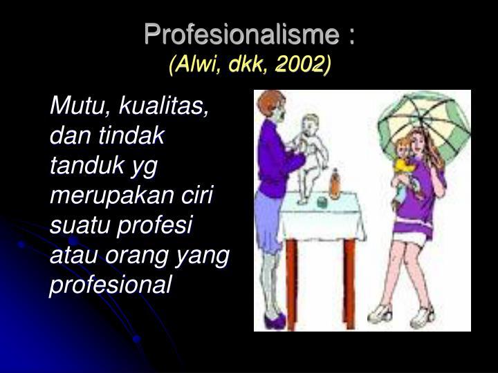 Mutu, kualitas, dan tindak tanduk yg merupakan ciri suatu profesi atau orang yang profesional