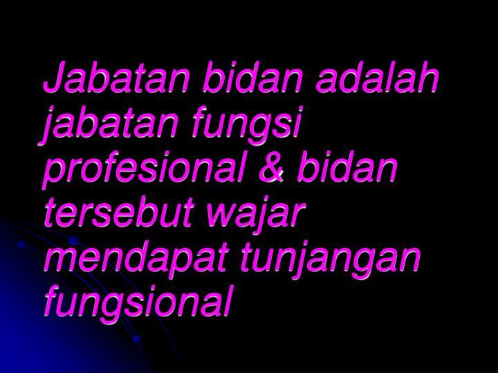 Jabatan bidan adalah jabatan fungsi profesional & bidan tersebut