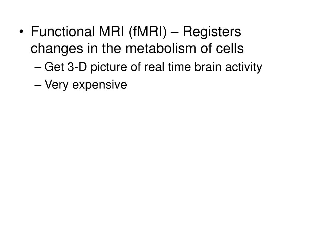 Functional MRI (fMRI) – Registers changes in the metabolism of cells