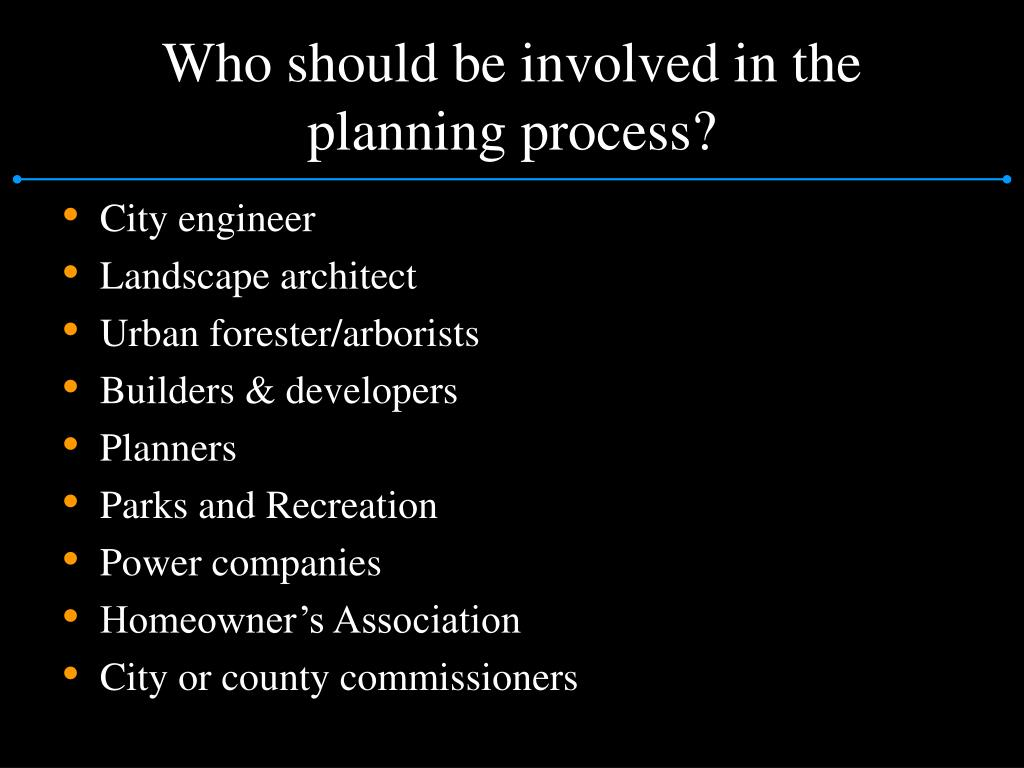 Who should be involved in the planning process?