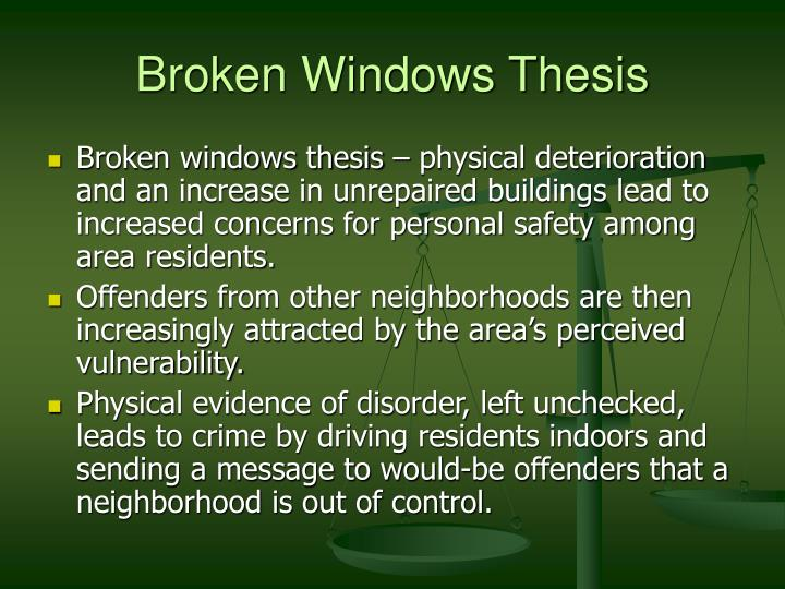 broken windows thesis criminology It makes no sense because it fails to take into account the connection between one broken window left untended and a thousand broken windows.