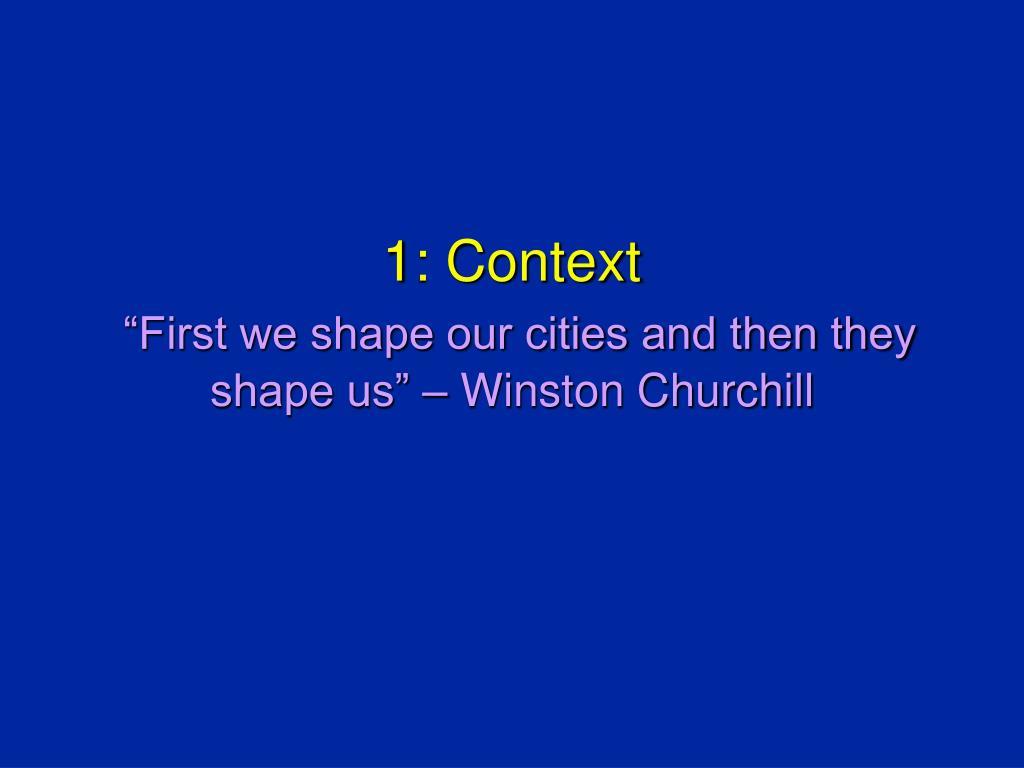 1: Context
