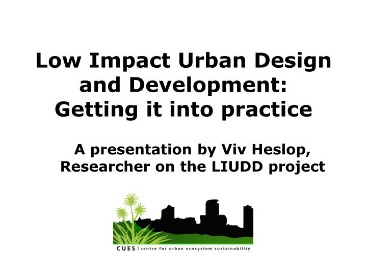 Low impact urban design and development getting it into practice