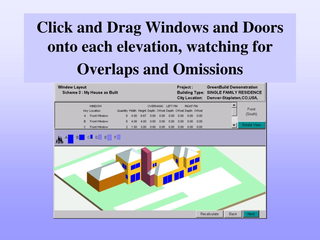 Click and Drag Windows and Doors onto each elevation, watching for Overlaps and Omissions