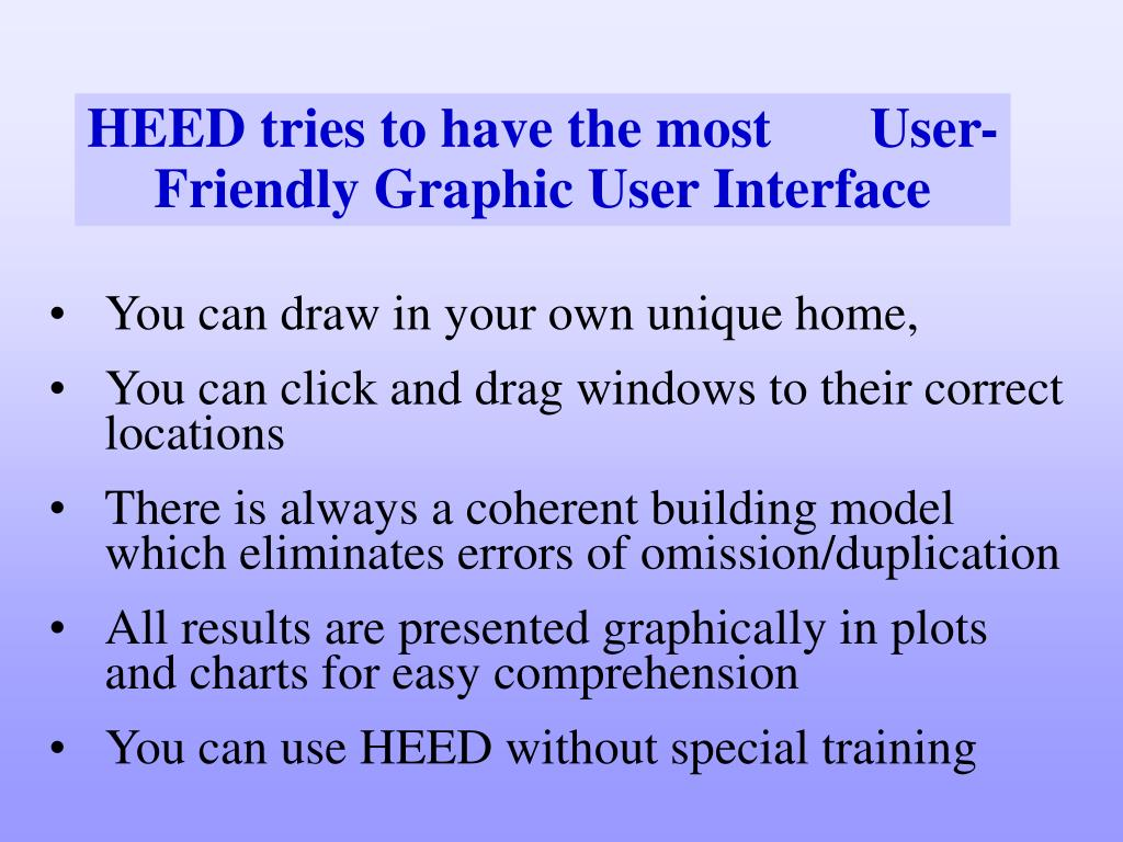 HEED tries to have the most       User-Friendly Graphic User Interface