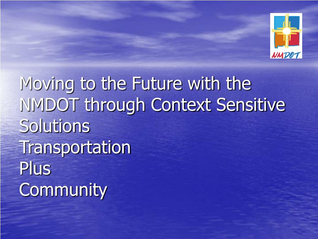 Moving to the Future with the NMDOT through Context Sensitive Solutions
