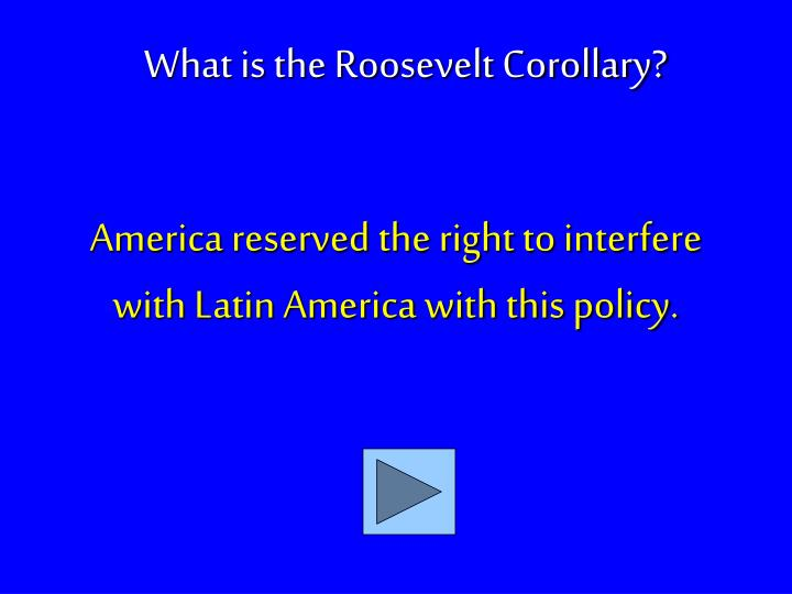 America reserved the right to interfere with Latin America with this policy.