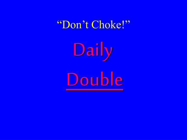 """Don't Choke!"""