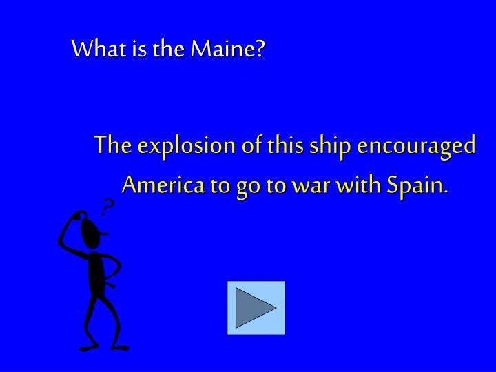 The explosion of this ship encouraged America to go to war with Spain.