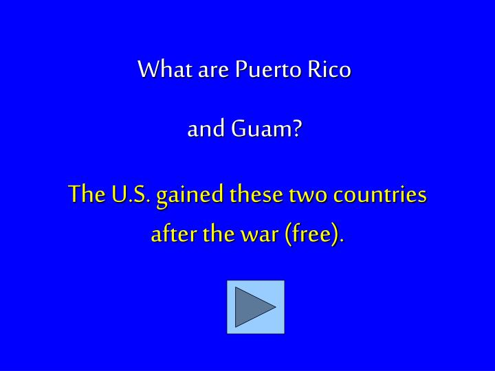 The U.S. gained these two countries after the war (free).