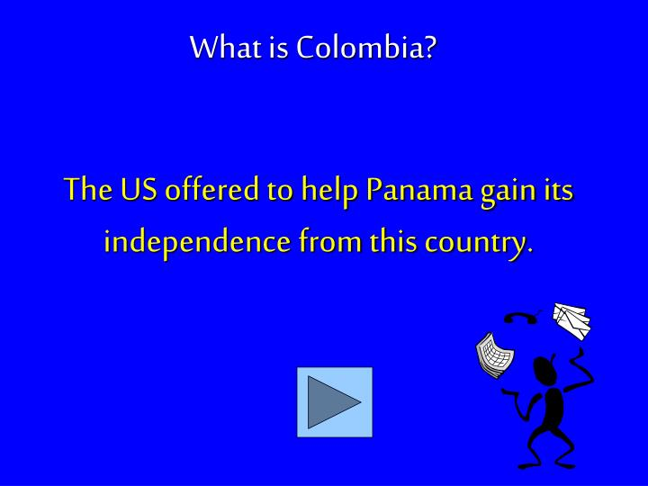 The US offered to help Panama gain its independence from this country.