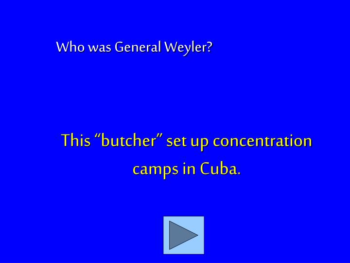 "This ""butcher"" set up concentration camps in Cuba."