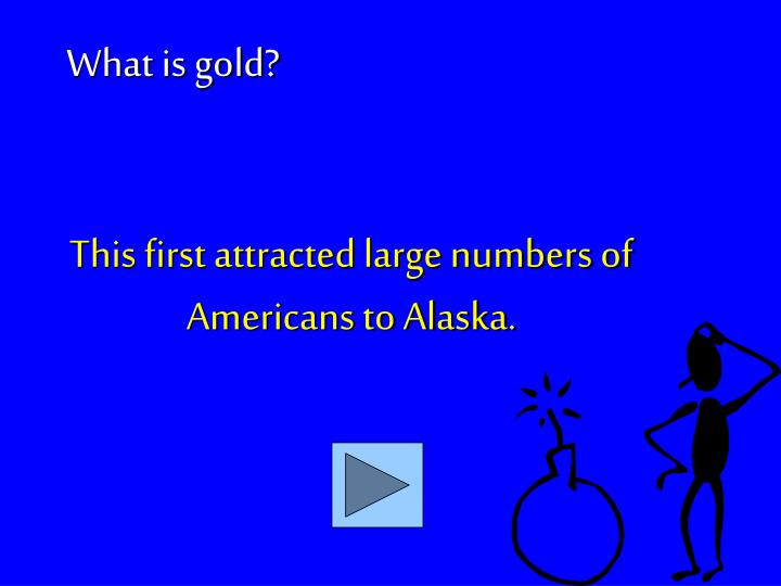 This first attracted large numbers of Americans to Alaska.