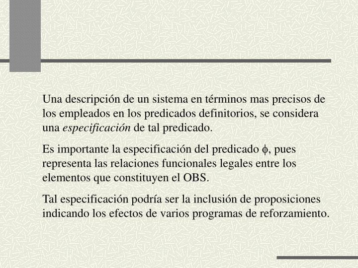Una descripción de un sistema en términos mas precisos de los empleados en los predicados definitorios, se considera una
