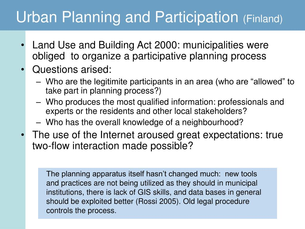 The planning apparatus itself hasn't changed much:  new tools and practices are not being utilized as they should in municipal institutions, there is lack of GIS skills, and data bases in general should be exploited better (Rossi 2005). Old legal procedure controls the process.