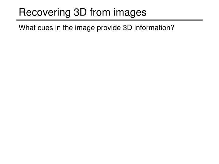 Recovering 3D from images