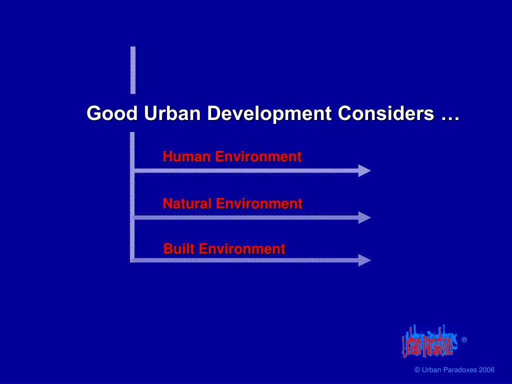 Good Urban Development Considers …