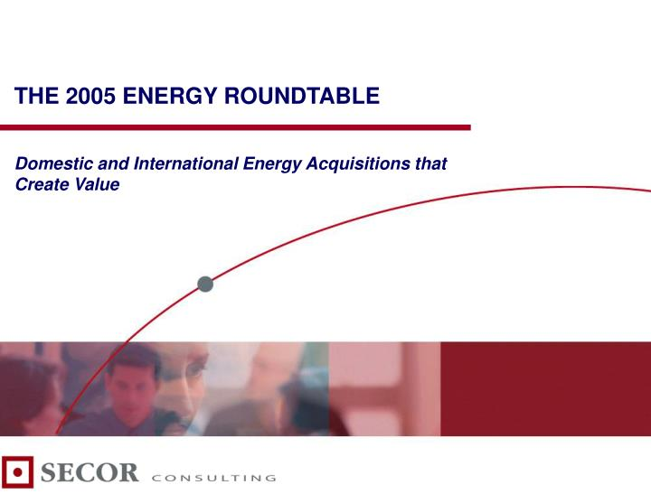 The 2005 energy roundtable