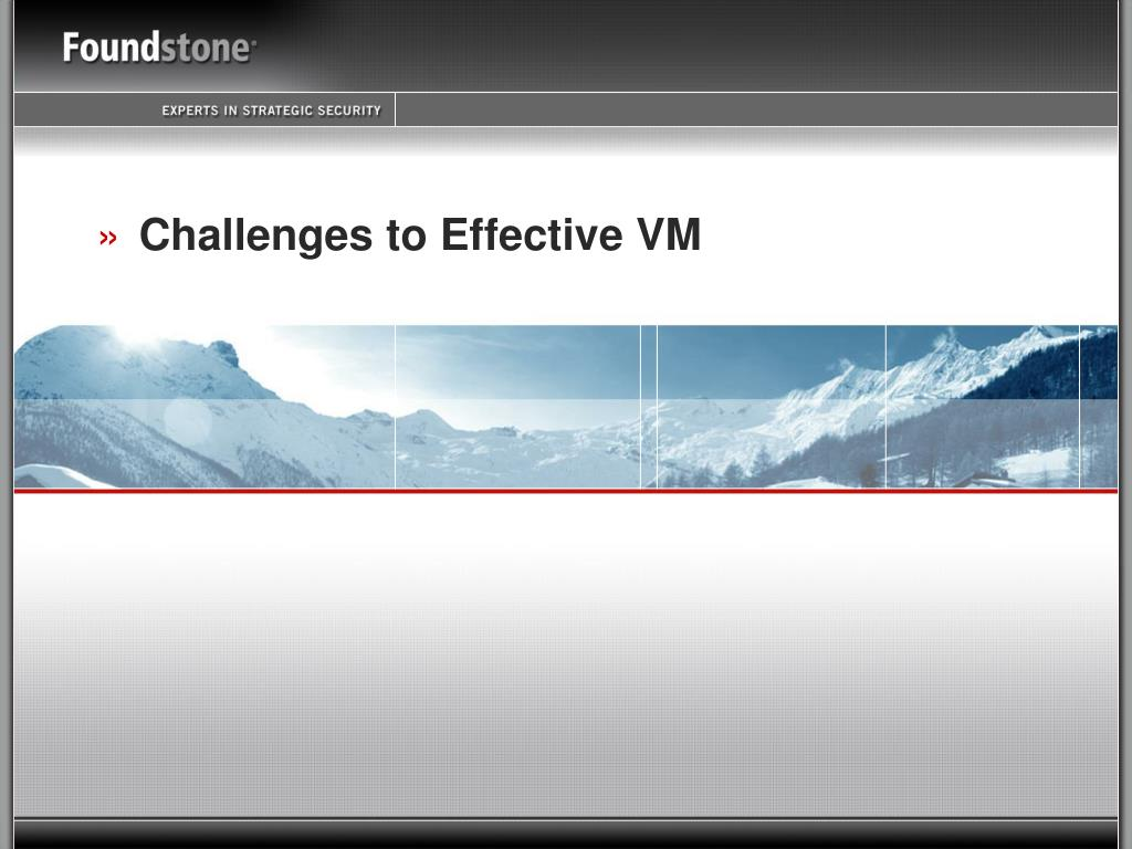 Challenges to Effective VM