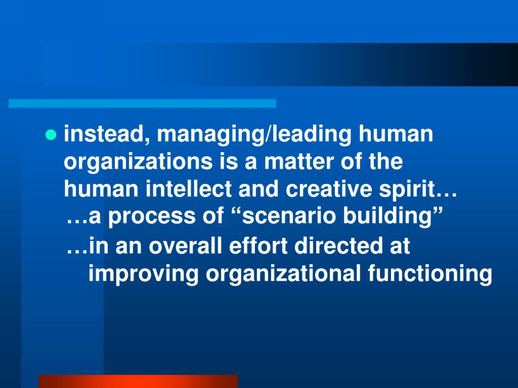 instead, managing/leading human organizations is a matter of the human intellect and creative spirit…
