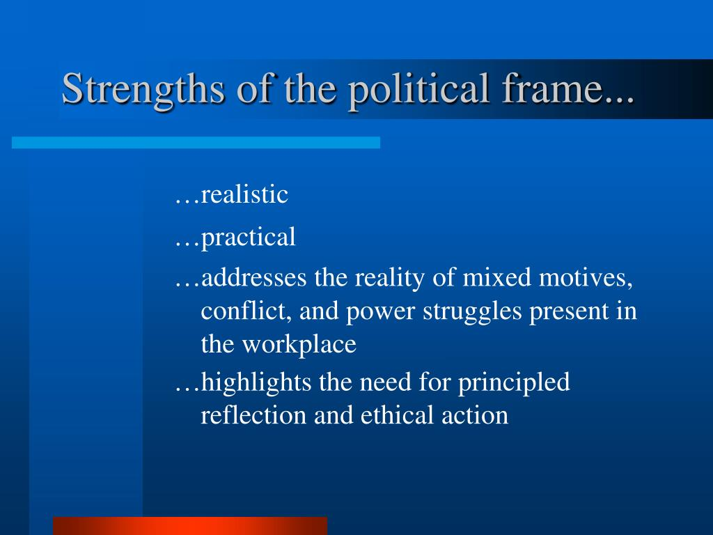 Strengths of the political frame...