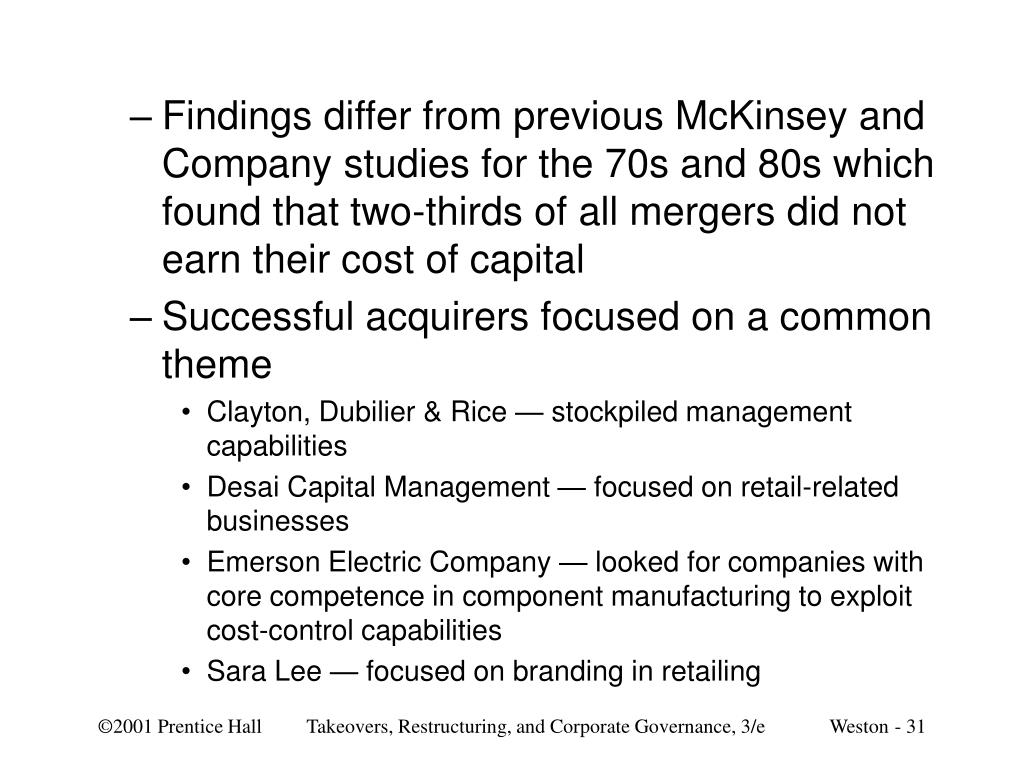 Findings differ from previous McKinsey and Company studies for the 70s and 80s which found that two-thirds of all mergers did not earn their cost of capital