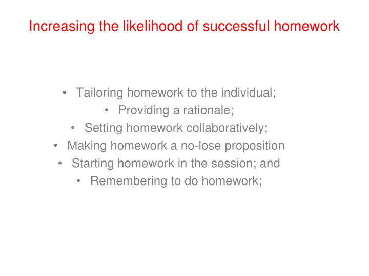 Increasing the likelihood of successful homework