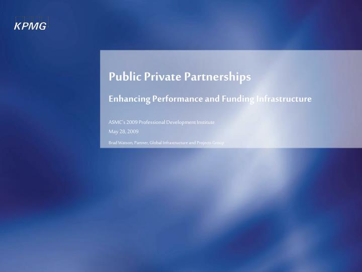 Public private partnerships enhancing performance and funding infrastructure l.jpg