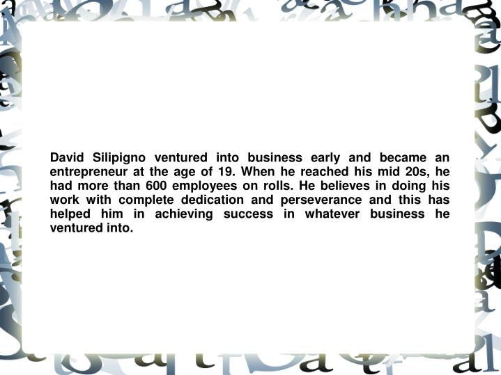 David Silipigno ventured into business early and became an entrepreneur at the age of 19. When he re...