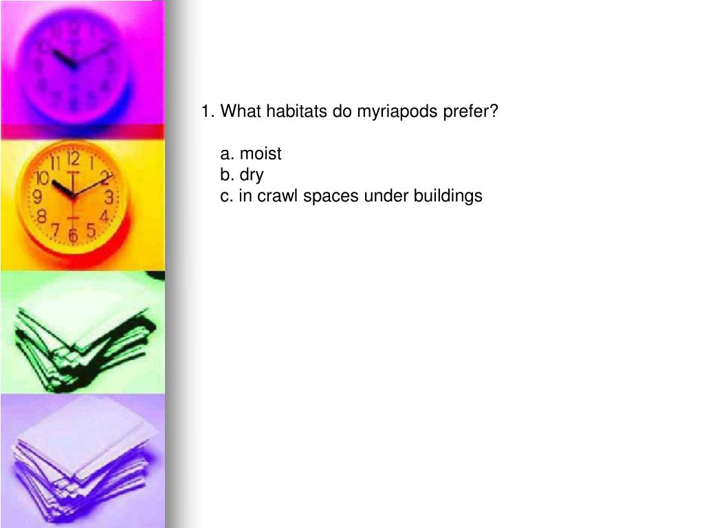 1. What habitats do myriapods prefer?