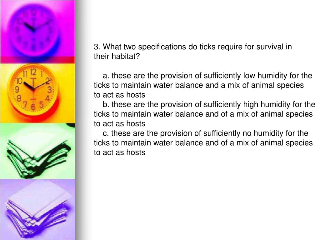 3. What two specifications do ticks require for survival in